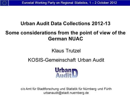 Eurostat Working Party on Regional Statistics, 1 – 2 October 2012 Urban Audit Data Collections 2012-13 Some considerations from the point of view of the.