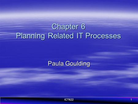 ICT6221 Chapter 6 Planning Related IT Processes Paula Goulding.