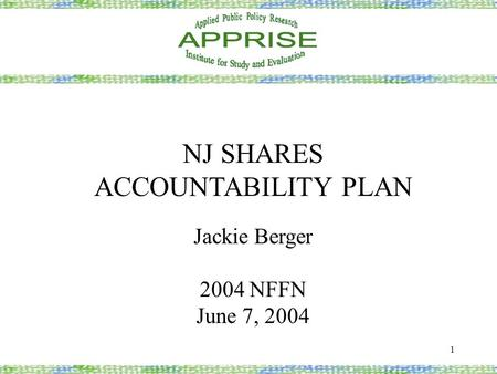 1 NJ SHARES ACCOUNTABILITY PLAN Jackie Berger 2004 NFFN June 7, 2004.