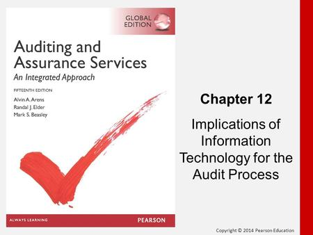 Copyright © 2014 Pearson Education Chapter 12 Implications of Information Technology for the Audit Process.