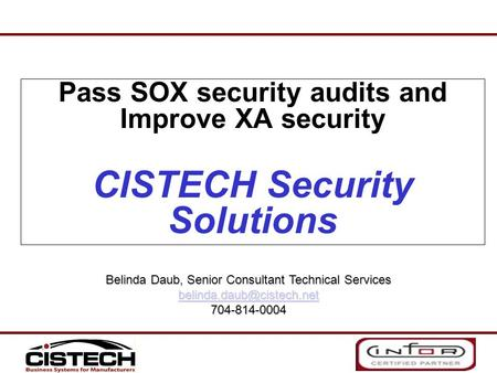 Pass SOX security audits and Improve XA security CISTECH Security Solutions Belinda Daub, Senior Consultant Technical Services