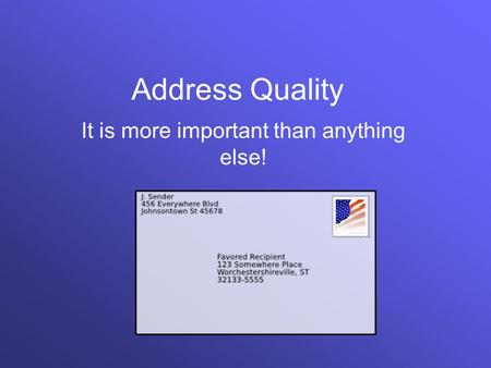 Address Quality It is more important than anything else!