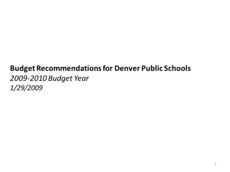 Budget Recommendations for Denver Public Schools 2009-2010 Budget Year 1/29/2009 1.