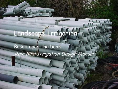 Landscape Irrigation Based upon the book Rain Bird Irrigation Design Manual.