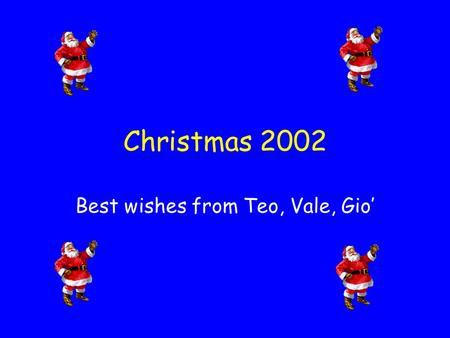 Christmas 2002 Best wishes from Teo, Vale, Gio' Hello? Here is Giorgio Conta from California…