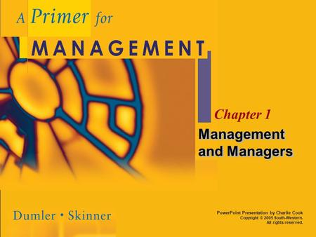 PowerPoint Presentation by Charlie Cook Copyright © 2005 South-Western. All rights reserved. Chapter 1 Management and Managers.
