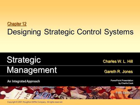 Copyright © 2001 Houghton Mifflin Company. All rights reserved. Chapter 12 Designing Strategic Control Systems Strategic Charles W. L. Hill Management.