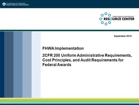 FHWA Implementation 2CFR 200 Uniform Administrative Requirements, Cost Principles, and Audit Requirements for Federal Awards September 2015.