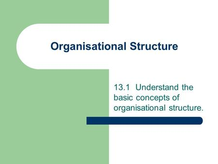 Organisational Structure 13.1Understand the basic concepts of organisational structure.