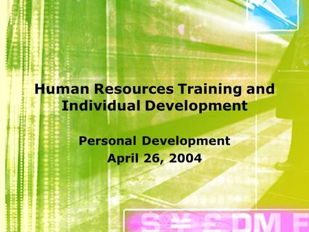 Human Resources Training and Individual Development Personal Development April 26, 2004.
