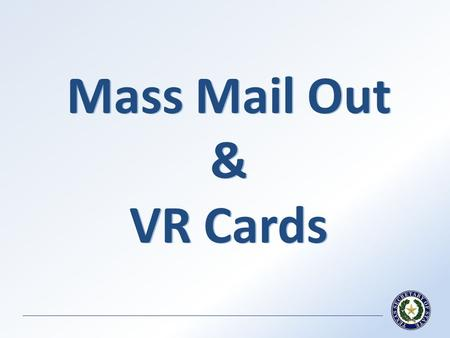 Mass Mail Out & VR Cards. Mass Mail Out of Voter Registration Certificates Certificates must list jurisdictional numbers for seven (7) designated territorial.