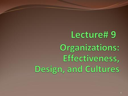 1. Lecture Objectives Identify and describe four characteristics common to all organizations and distinguish between line and staff positions. Describe.