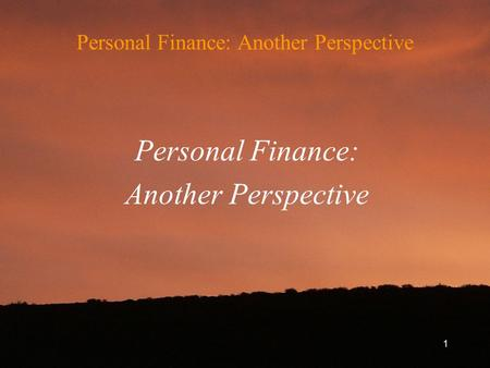 1 Personal Finance: Another Perspective Personal Finance: Another Perspective.