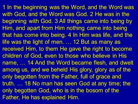 1 In the beginning was the Word, and the Word was with God, and the Word was God. 2 He was in the beginning with God. 3 All things came into being by Him,
