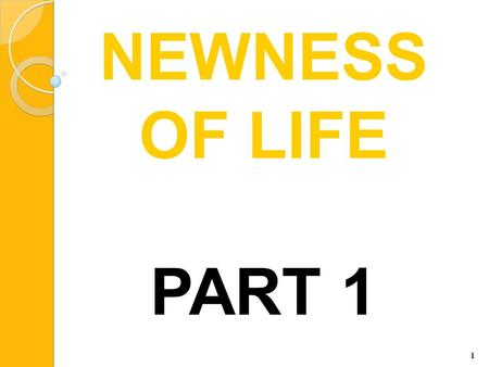 1 NEWNESS OF LIFE PART 1. 2 A Christian is one who has died to sin (repentance), been buried with Jesus in baptism, and raised to walk in newness of life.