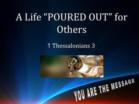 "A Life ""POURED OUT"" for Others 1 Thessalonians 3."
