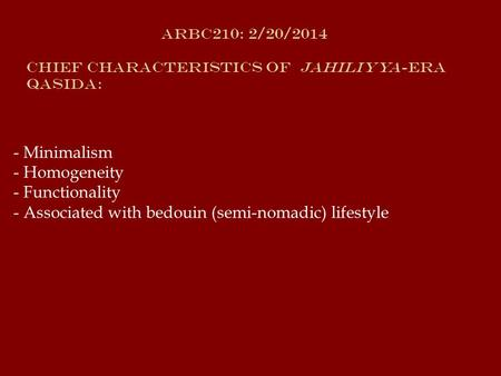 - Minimalism - Homogeneity - Functionality - Associated with bedouin (semi-nomadic) lifestyle Arbc210: 2/20/2014 Chief Characteristics of Jahiliyya-era.