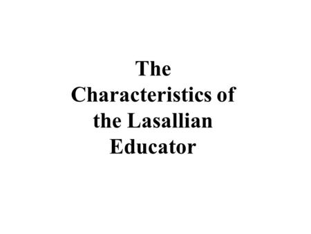 The Characteristics of the Lasallian Educator. You Raise Me Up.
