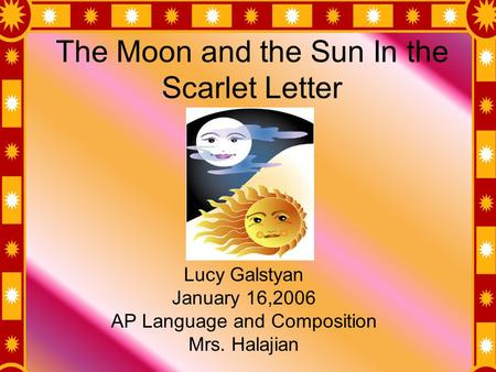 The Moon and the Sun In the Scarlet Letter Lucy Galstyan January 16,2006 AP Language and Composition Mrs. Halajian.