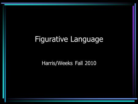 Figurative Language Harris/Weeks Fall 2010. Which Do You Prefer? Yesterday, I went to the mall. It was very busy. The lines to checkout were very long.