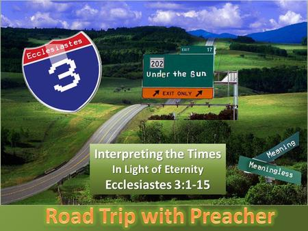 Interpreting the Times In Light of Eternity Ecclesiastes 3:1-15.