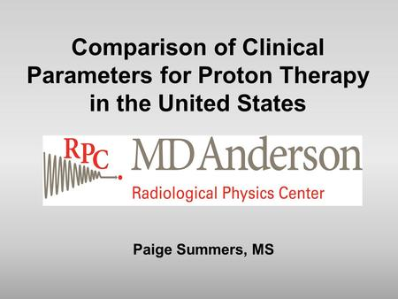 Comparison of Clinical Parameters for Proton Therapy in the United States Paige Summers, MS.