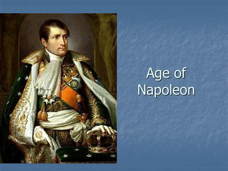 Age of Napoleon. Early Life Napoleon Bonaparte dominated French and European history from 1799-1815. Napoleon Bonaparte dominated French and European.