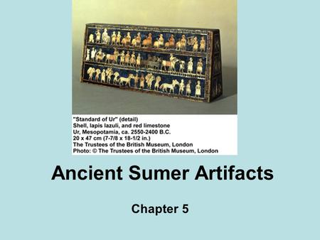 Ancient Sumer Artifacts Chapter 5. Was Sumer a Civilization?  Stable  Stable food supply  Social structure government  System of government  Religion.