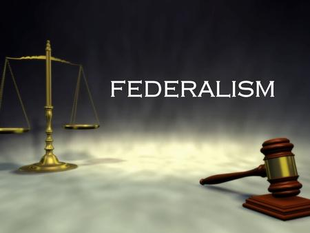 FEDERALISM The balance of power between the state governments and the Federal government.