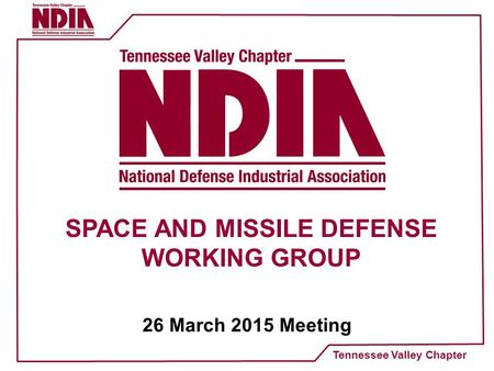 Tennessee Valley Chapter SPACE AND MISSILE DEFENSE WORKING GROUP 26 March 2015 Meeting.