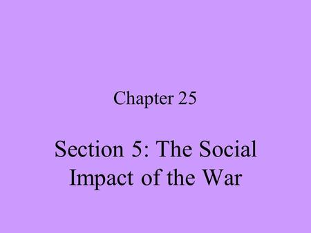 Chapter 25 Section 5: The Social Impact of the War.