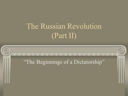 "The Russian Revolution (Part II) ""The Beginnings of a Dictatorship"""