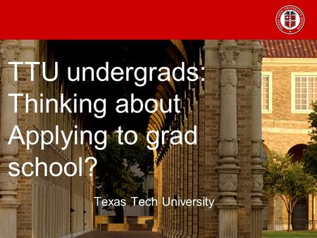 TTU undergrads: Thinking about Applying to grad school? Texas Tech University.