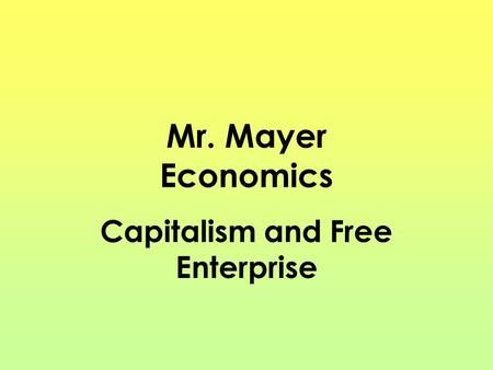 Mr. Mayer Economics Capitalism and Free Enterprise.