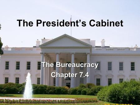 The President's Cabinet The Bureaucracy Chapter 7.4.