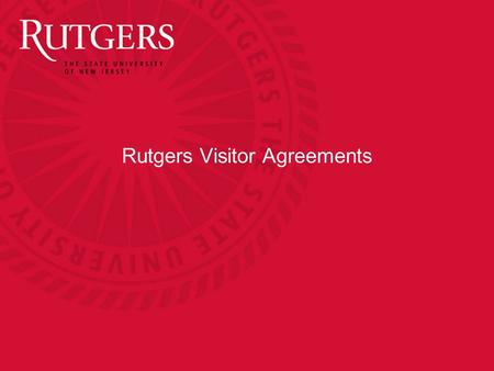 Rutgers Visitor Agreements. Visitor Agreements Rutgers University faculty are encouraged to seek collaboration opportunities with colleagues and scientists.