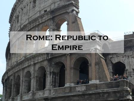 Rome: Republic to Empire