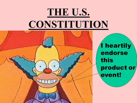 THE U.S. CONSTITUTION I heartily endorse this product or event!