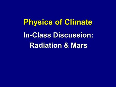 Physics of Climate In-Class Discussion: Radiation & Mars.