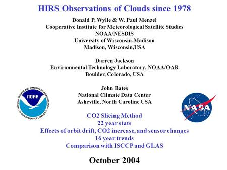 HIRS Observations of Clouds since 1978 Donald P. Wylie & W. Paul Menzel Cooperative Institute for Meteorological Satellite Studies NOAA/NESDIS University.