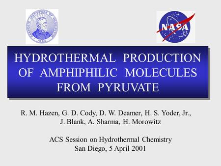 HYDROTHERMAL PRODUCTION OF AMPHIPHILIC MOLECULES FROM PYRUVATE HYDROTHERMAL PRODUCTION OF AMPHIPHILIC MOLECULES FROM PYRUVATE R. M. Hazen, G. D. Cody,