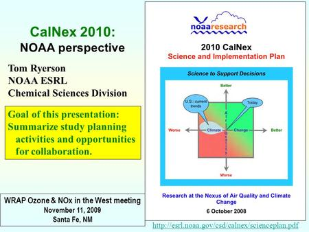 Tom Ryerson NOAA ESRL Chemical Sciences Division  CalNex 2010: NOAA perspective Goal of this presentation:
