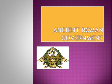 753 BC Kingdom – Ruled by kings 509 BC Republic – Ruled by people elected by citizens 27 BC Empire – ruled by emperors.