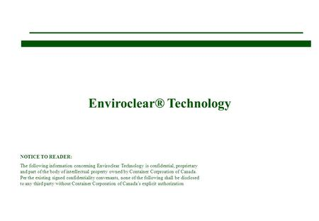 Enviroclear® Technology NOTICE TO READER: The following information concerning Enviroclear Technology is confidential, proprietary and part of the body.