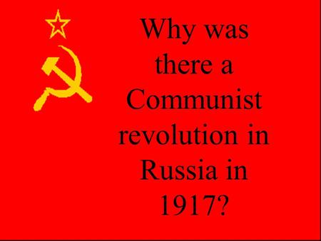 Why was there a Communist revolution in Russia in 1917?