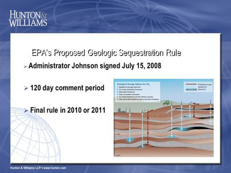 EPA's Proposed Geologic Sequestration Rule  Administrator Johnson signed July 15, 2008  120 day comment period  Final rule in 2010 or 2011.