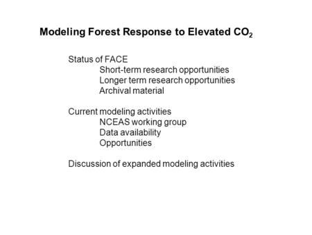 Modeling Forest Response to Elevated CO 2 Status of FACE Short-term research opportunities Longer term research opportunities Archival material Current.
