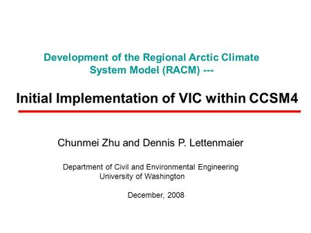 Development of the Regional Arctic Climate System Model (RACM) --- Initial Implementation of VIC within CCSM4 Department of Civil and Environmental Engineering.