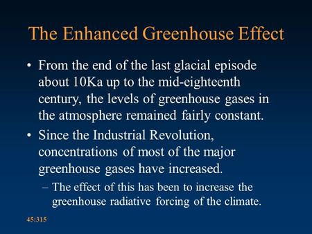 45:315 The Enhanced Greenhouse Effect From the end of the last glacial episode about 10Ka up to the mid-eighteenth century, the levels of greenhouse gases.