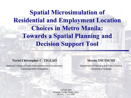 Spatial Microsimulation of Residential and Employment Location Choices in Metro Manila: Towards a Spatial Planning and Decision Support Tool Noriel Christopher.